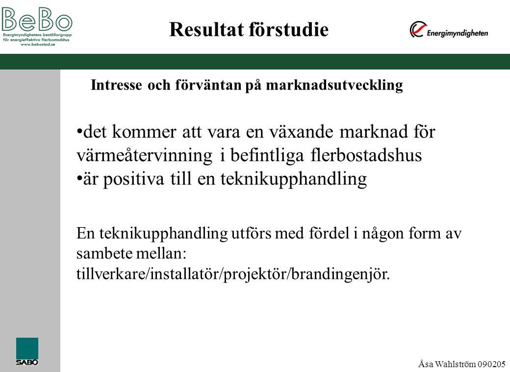 Åsa Wahlström 090205 Slutsats förstudie • stimulering behövs • det är möjligt att fastställa ett upplägg och en kravspecifikation för teknikupphandling av systemlösningar för våv vid ombyggnad av flerbostadshus.