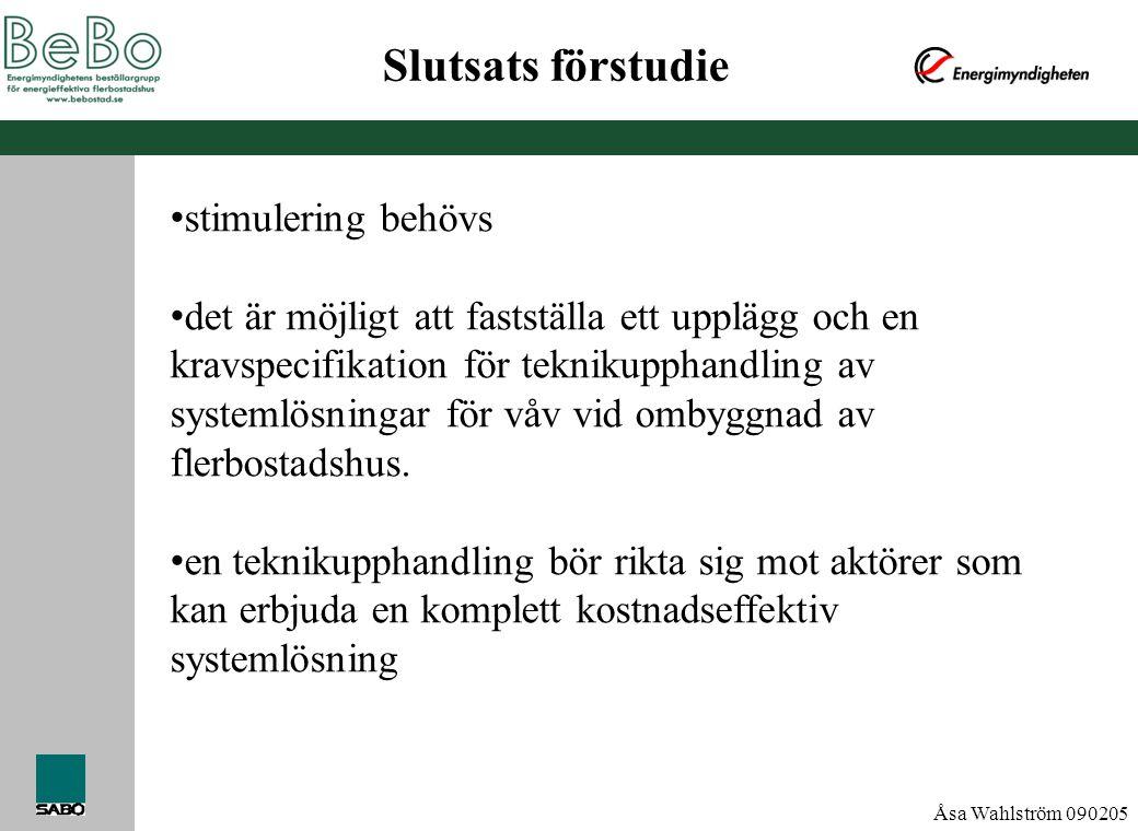 Åsa Wahlström 090205 Slutsats förstudie • stimulering behövs • det är möjligt att fastställa ett upplägg och en kravspecifikation för teknikupphandlin