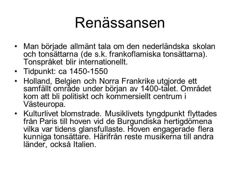 Renässansen •Man började allmänt tala om den nederländska skolan och tonsättarna (de s.k.
