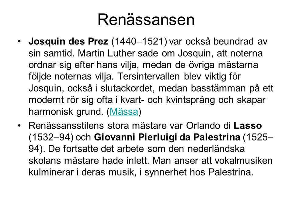 Renässansen •Josquin des Prez (1440–1521) var också beundrad av sin samtid.