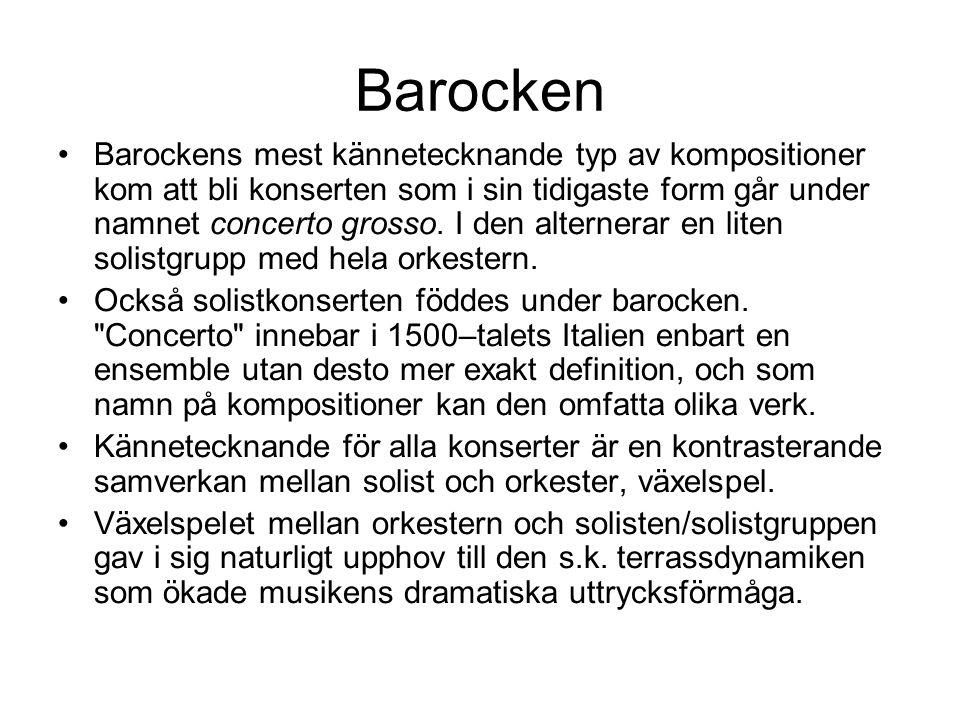 Barocken •Barockens mest kännetecknande typ av kompositioner kom att bli konserten som i sin tidigaste form går under namnet concerto grosso.