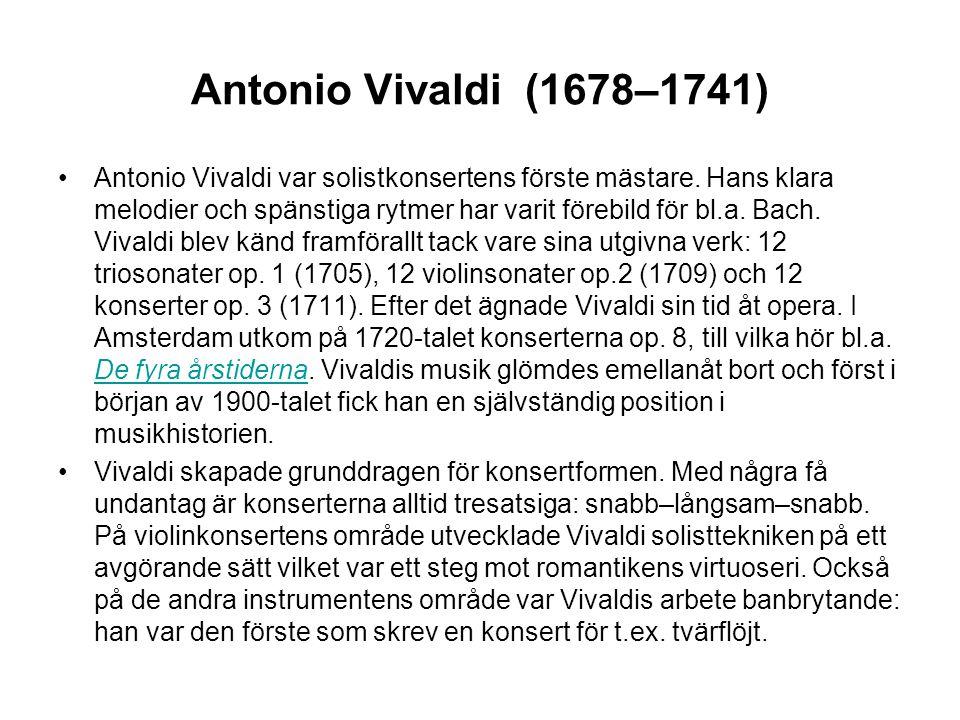 Antonio Vivaldi (1678–1741) •Antonio Vivaldi var solistkonsertens förste mästare.