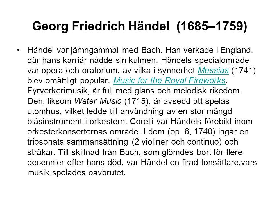 Georg Friedrich Händel (1685–1759) •Händel var jämngammal med Bach.