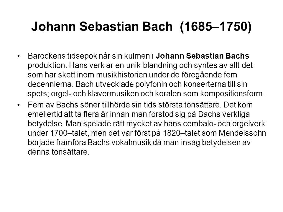 Johann Sebastian Bach (1685–1750) •Barockens tidsepok når sin kulmen i Johann Sebastian Bachs produktion.
