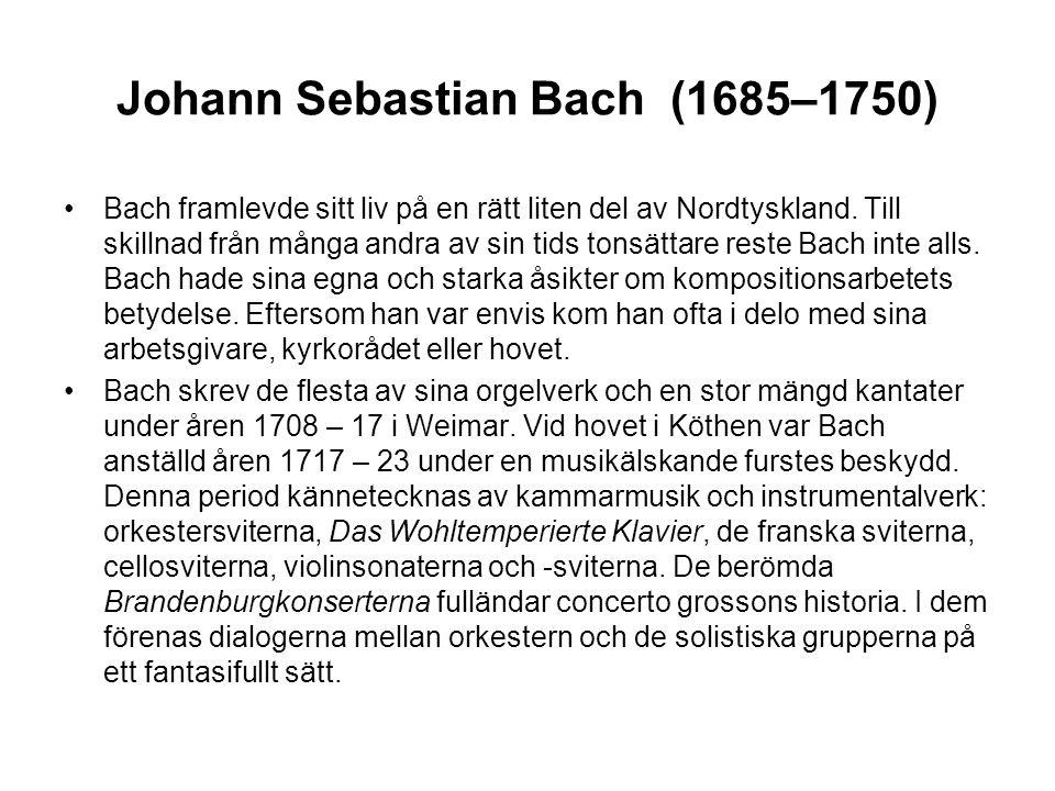 Johann Sebastian Bach (1685–1750) •Bach framlevde sitt liv på en rätt liten del av Nordtyskland.
