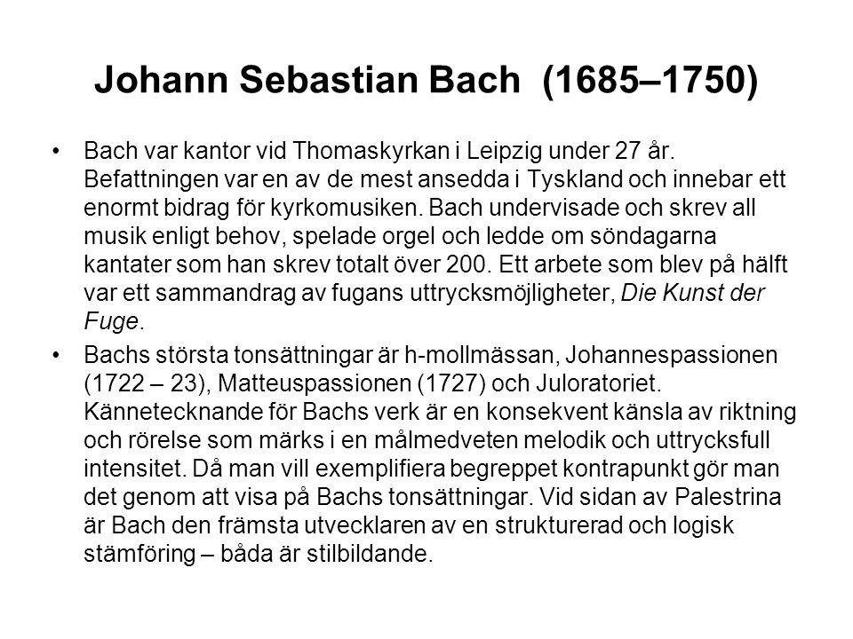 Johann Sebastian Bach (1685–1750) •Bach var kantor vid Thomaskyrkan i Leipzig under 27 år.