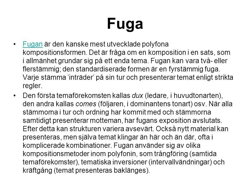 Fuga •Fugan är den kanske mest utvecklade polyfona kompositionsformen.