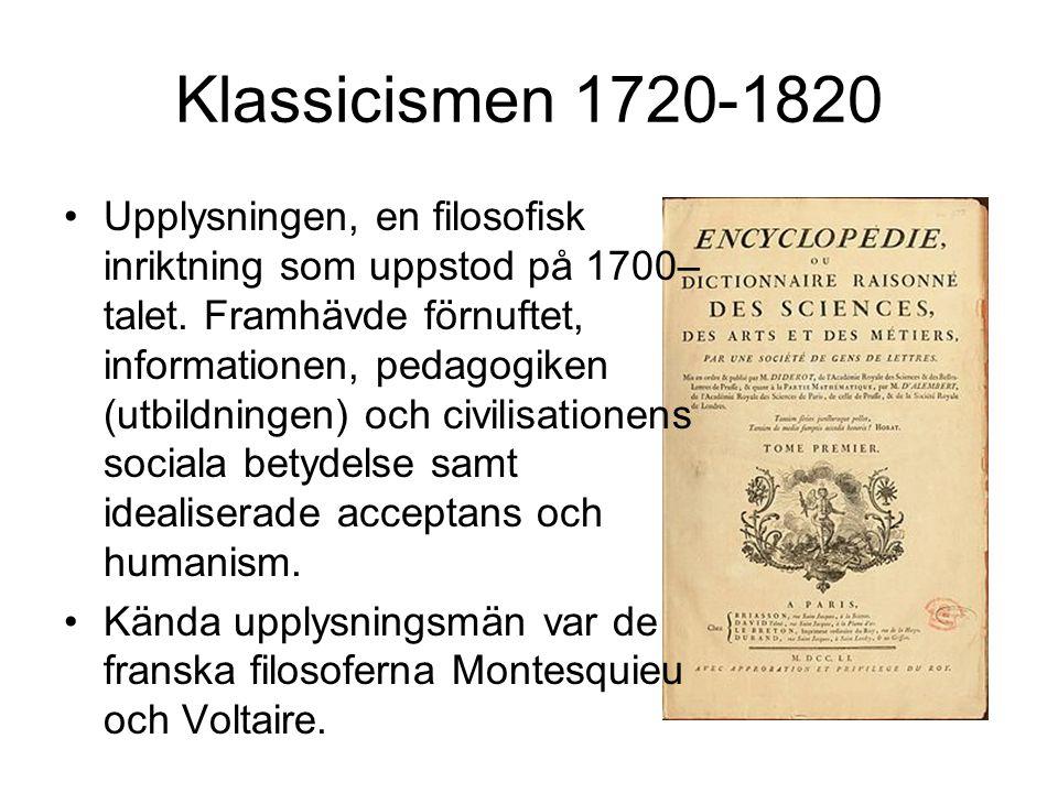 Klassicismen 1720-1820 •Upplysningen, en filosofisk inriktning som uppstod på 1700– talet.