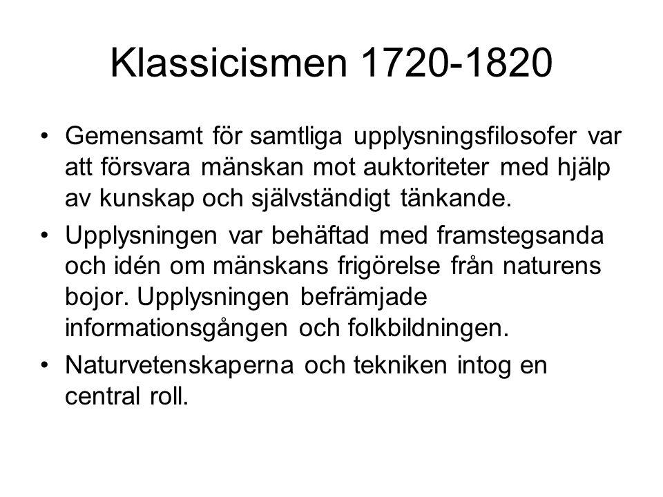 Klassicismen 1720-1820 •Gemensamt för samtliga upplysningsfilosofer var att försvara mänskan mot auktoriteter med hjälp av kunskap och självständigt tänkande.