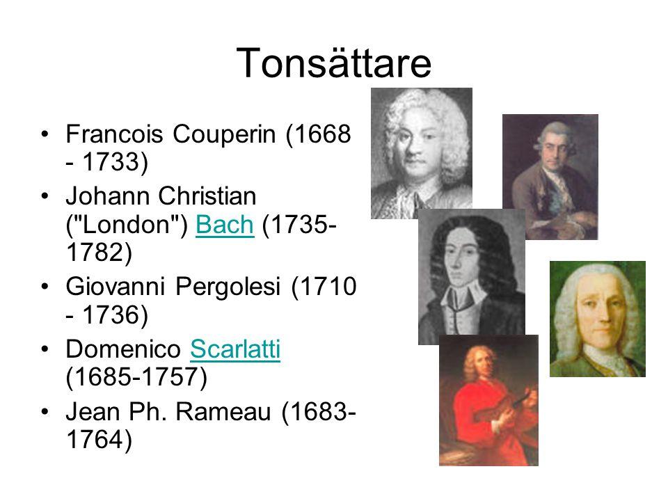Tonsättare •Francois Couperin (1668 - 1733) •Johann Christian ( London ) Bach (1735- 1782)Bach •Giovanni Pergolesi (1710 - 1736) •Domenico Scarlatti (1685-1757)Scarlatti •Jean Ph.