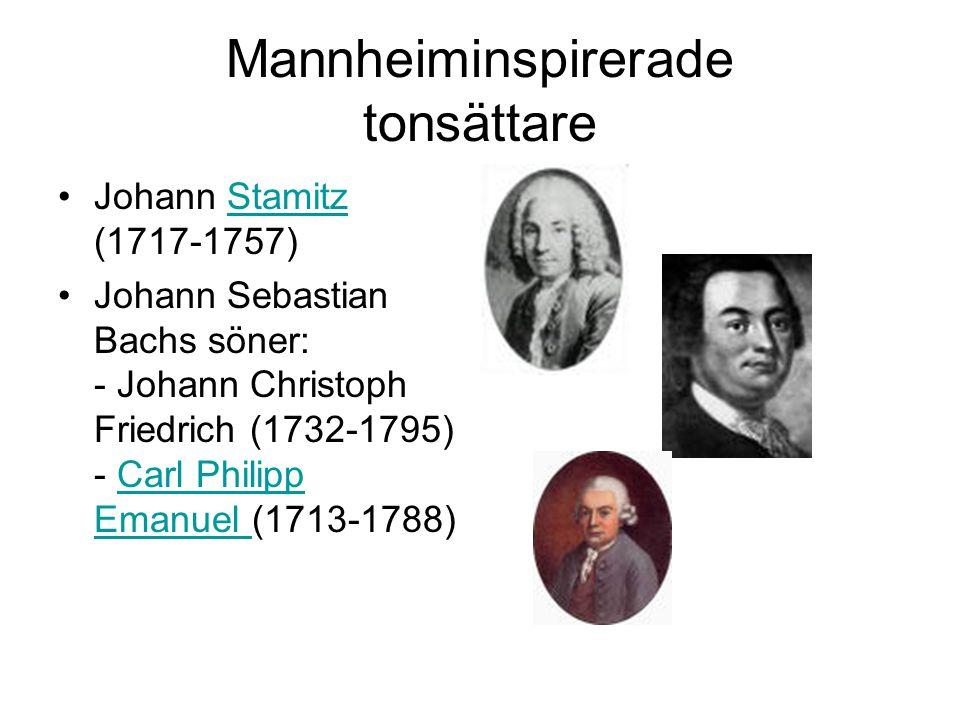 Mannheiminspirerade tonsättare •Johann Stamitz (1717-1757)Stamitz •Johann Sebastian Bachs söner: - Johann Christoph Friedrich (1732-1795) - Carl Philipp Emanuel (1713-1788)Carl Philipp Emanuel