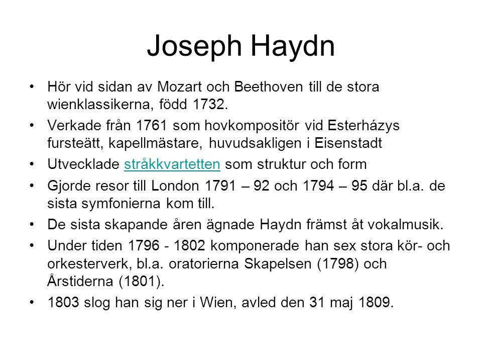 Joseph Haydn •Hör vid sidan av Mozart och Beethoven till de stora wienklassikerna, född 1732.