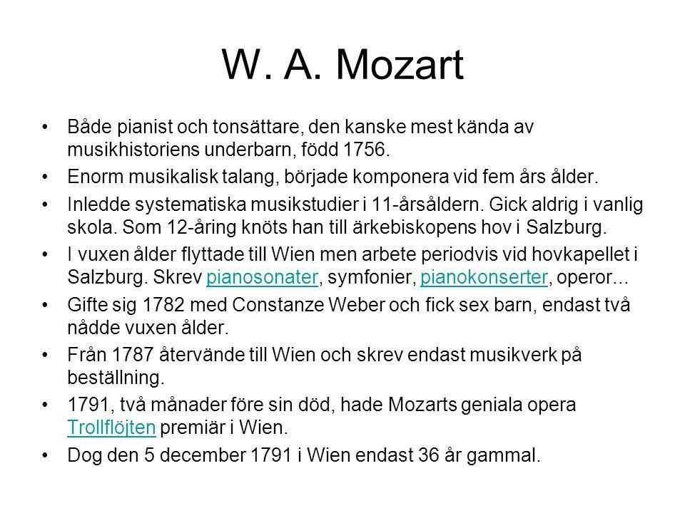 W. A. Mozart •Både pianist och tonsättare, den kanske mest kända av musikhistoriens underbarn, född 1756. •Enorm musikalisk talang, började komponera