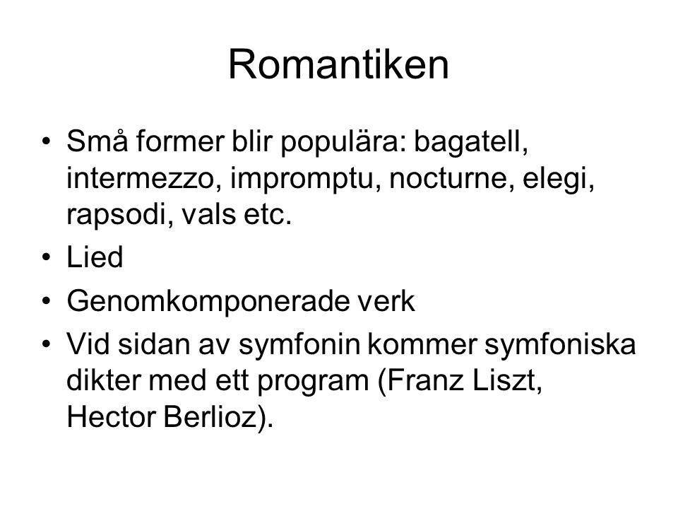 Romantiken •Små former blir populära: bagatell, intermezzo, impromptu, nocturne, elegi, rapsodi, vals etc.