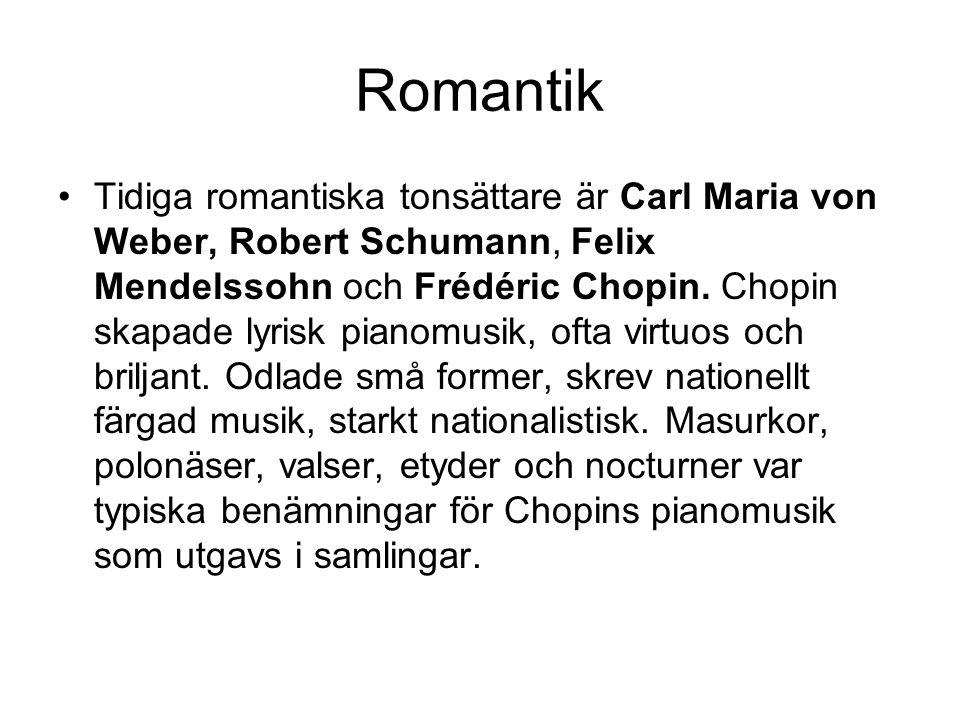 Romantik •Tidiga romantiska tonsättare är Carl Maria von Weber, Robert Schumann, Felix Mendelssohn och Frédéric Chopin.