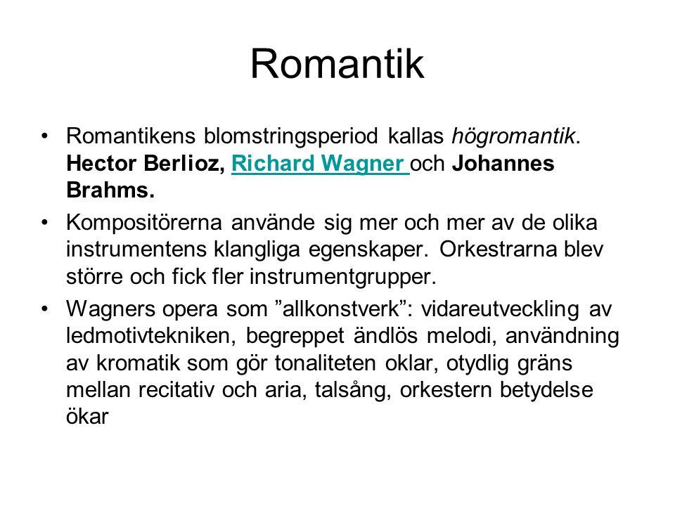 Romantik •Romantikens blomstringsperiod kallas högromantik.