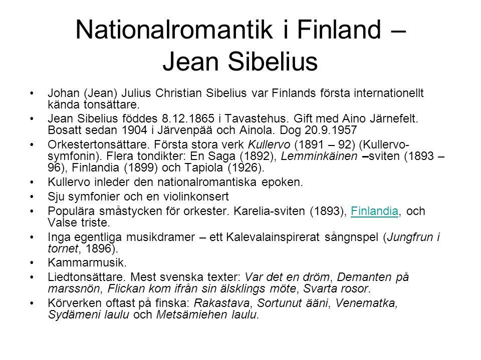 Nationalromantik i Finland – Jean Sibelius •Johan (Jean) Julius Christian Sibelius var Finlands första internationellt kända tonsättare.
