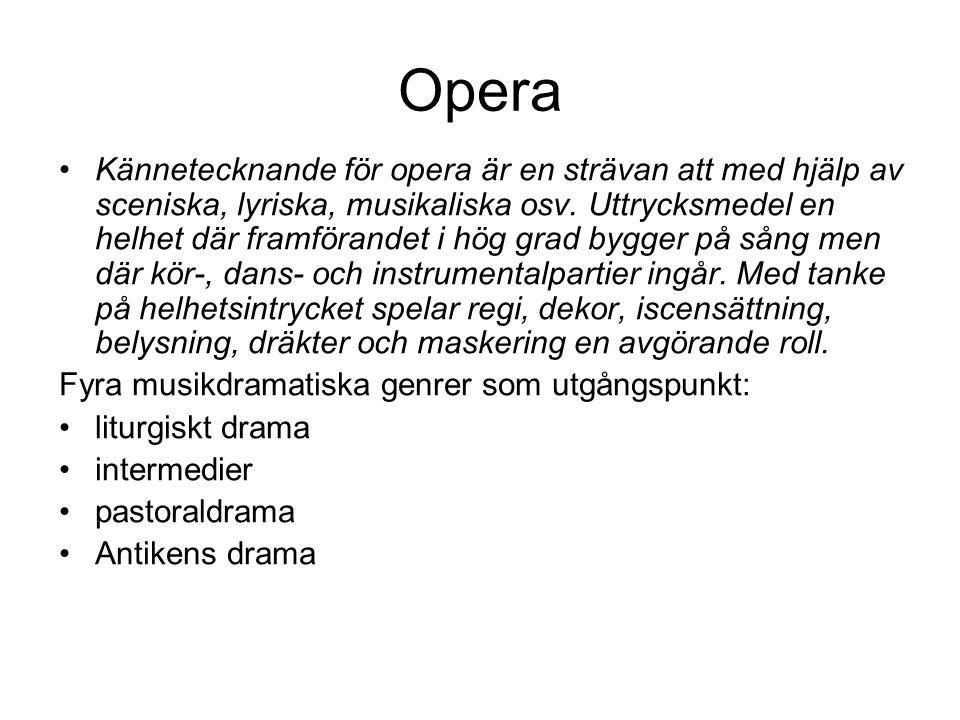 •Kännetecknande för opera är en strävan att med hjälp av sceniska, lyriska, musikaliska osv.