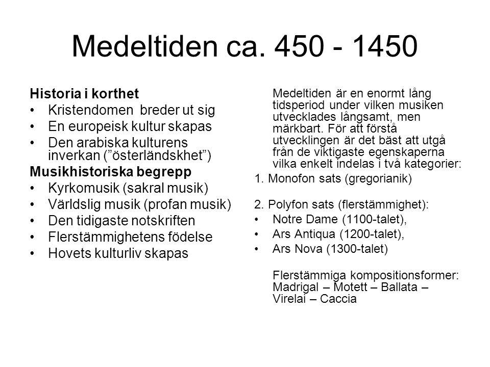 1760-1800 Förromantik1800-1830 Tidig romantik 1830-1850 Romantik, Biedermeier 1850-1890 Nyromantik, realism 1890-1914 postromantik Institutioner och funktioner Offentliga konserter ordnades i större städer där man grundade orkestrar eller musikaliska sällskap.
