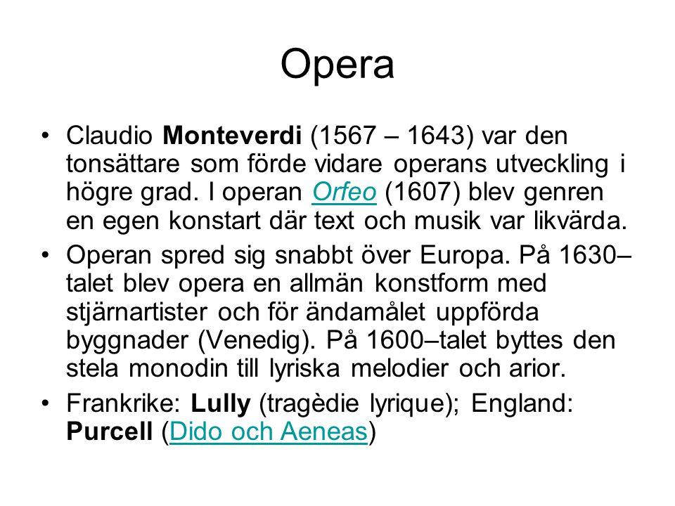 •Claudio Monteverdi (1567 – 1643) var den tonsättare som förde vidare operans utveckling i högre grad.