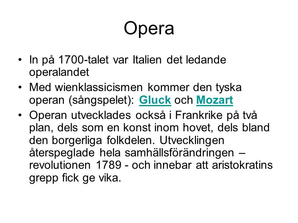 •In på 1700-talet var Italien det ledande operalandet •Med wienklassicismen kommer den tyska operan (sångspelet): Gluck och MozartGluckMozart •Operan utvecklades också i Frankrike på två plan, dels som en konst inom hovet, dels bland den borgerliga folkdelen.