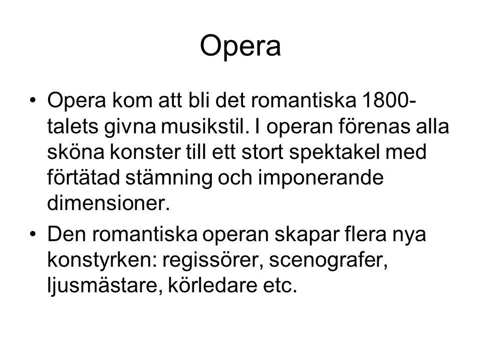 •Opera kom att bli det romantiska 1800- talets givna musikstil.