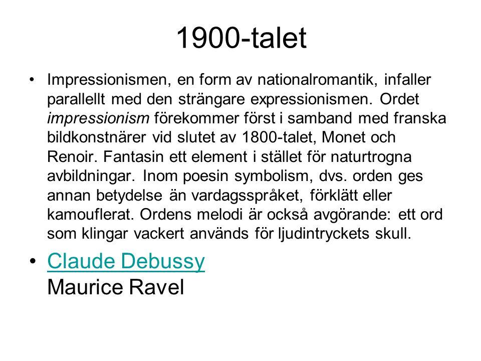1900-talet •Impressionismen, en form av nationalromantik, infaller parallellt med den strängare expressionismen.