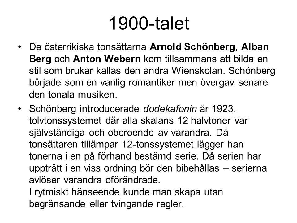 1900-talet •De österrikiska tonsättarna Arnold Schönberg, Alban Berg och Anton Webern kom tillsammans att bilda en stil som brukar kallas den andra Wienskolan.