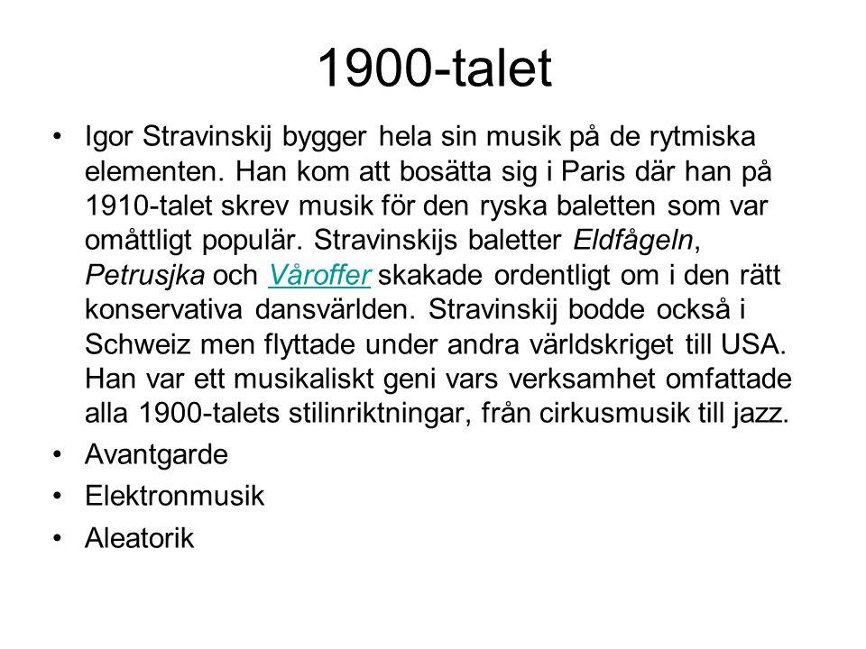 1900-talet •Igor Stravinskij bygger hela sin musik på de rytmiska elementen.