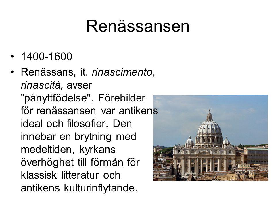 Renässansen •1400-1600 •Renässans, it.rinascimento, rinascità, avser pånyttfödelse .