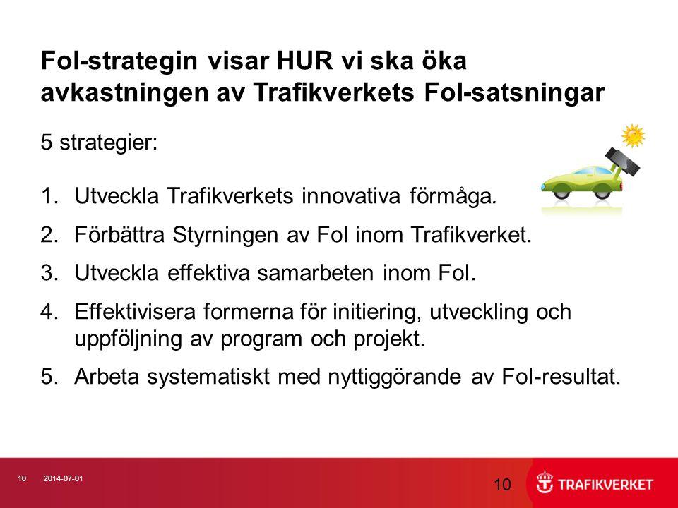 102014-07-01 10 FoI-strategin visar HUR vi ska öka avkastningen av Trafikverkets FoI-satsningar 5 strategier: 1.Utveckla Trafikverkets innovativa förm