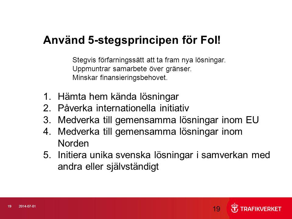 192014-07-01 19 Använd 5-stegsprincipen för FoI! Stegvis förfarningssätt att ta fram nya lösningar. Uppmuntrar samarbete över gränser. Minskar finansi
