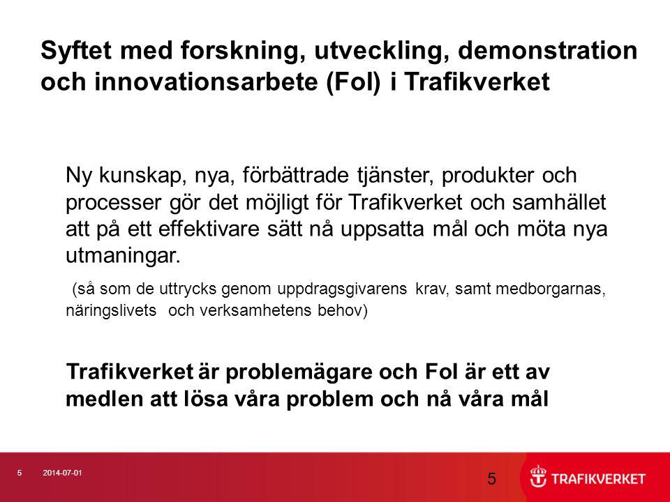 52014-07-01 5 Syftet med forskning, utveckling, demonstration och innovationsarbete (FoI) i Trafikverket Ny kunskap, nya, förbättrade tjänster, produk