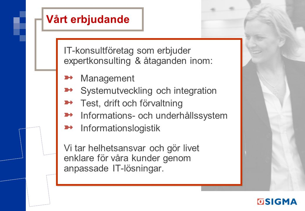 IT-konsultföretag som erbjuder expertkonsulting & åtaganden inom: Management Systemutveckling och integration Test, drift och förvaltning Informations