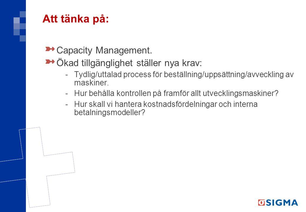 Att tänka på: Capacity Management. Ökad tillgänglighet ställer nya krav: -Tydlig/uttalad process för beställning/uppsättning/avveckling av maskiner. -