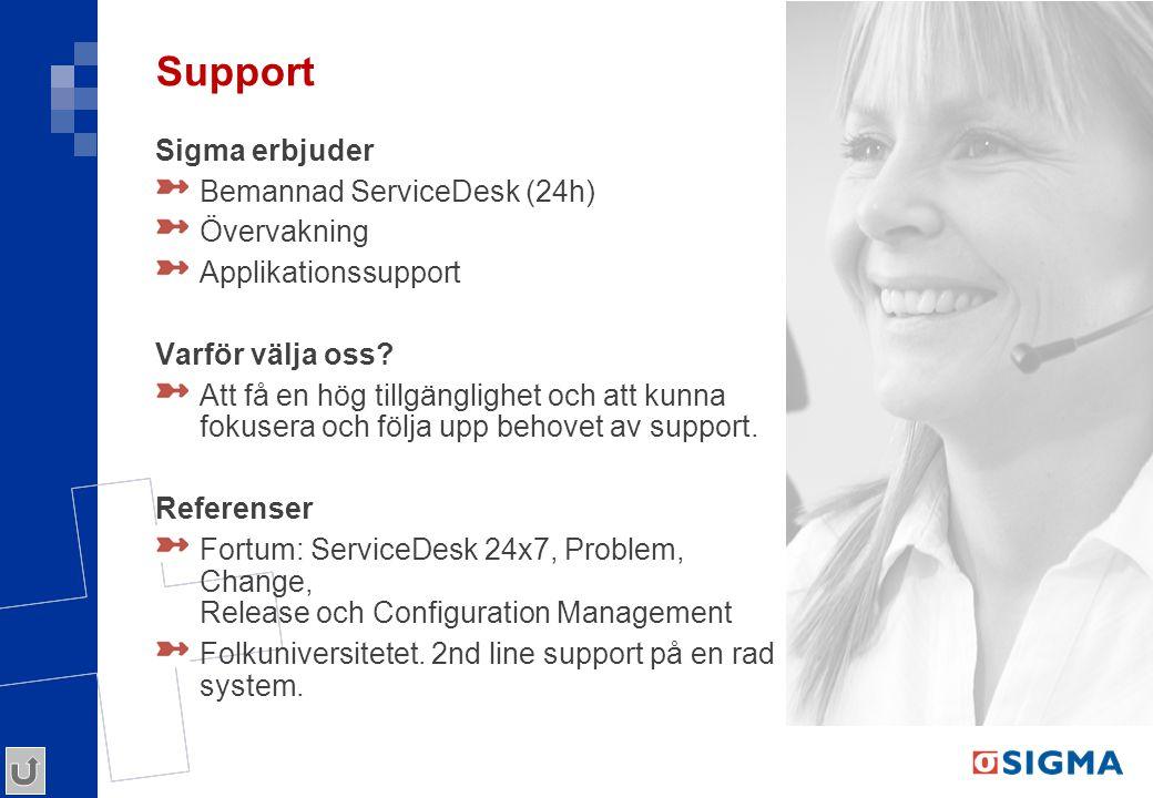 Support Sigma erbjuder Bemannad ServiceDesk (24h) Övervakning Applikationssupport Varför välja oss? Att få en hög tillgänglighet och att kunna fokuser