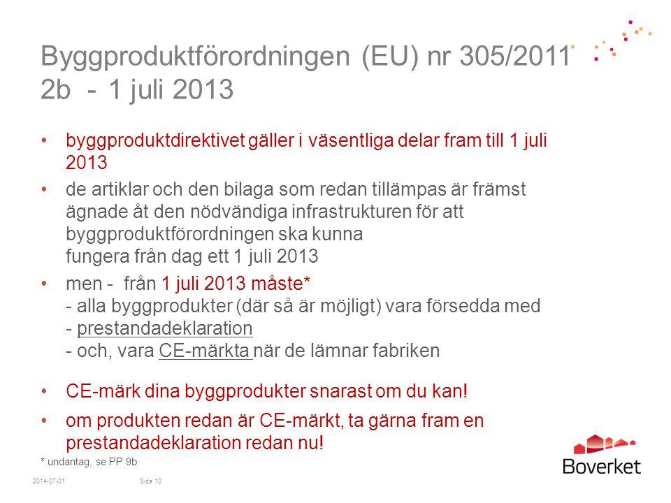 Byggproduktförordningen (EU) nr 305/2011 2b - 1 juli 2013 •byggproduktdirektivet gäller i väsentliga delar fram till 1 juli 2013 •de artiklar och den
