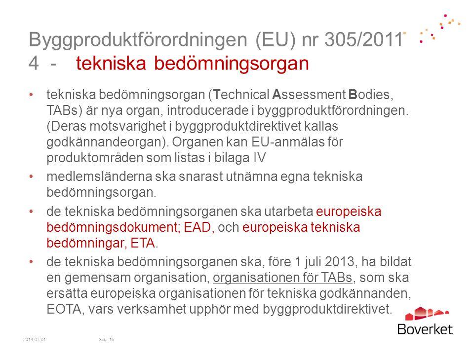 Byggproduktförordningen (EU) nr 305/2011 4 - tekniska bedömningsorgan •tekniska bedömningsorgan (Technical Assessment Bodies, TABs) är nya organ, intr