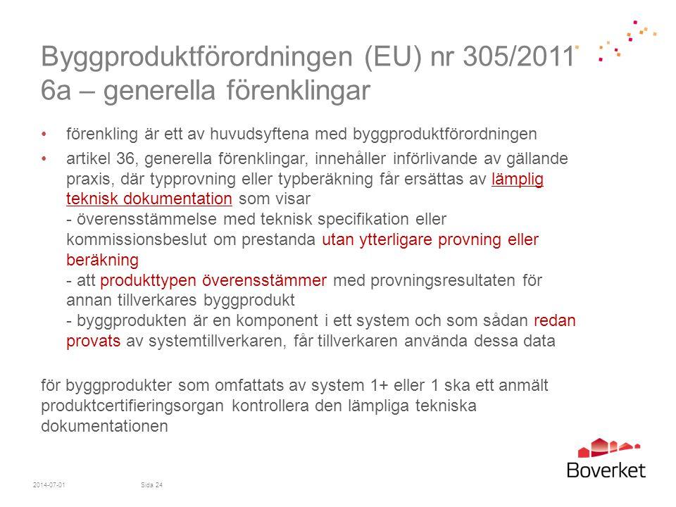 Byggproduktförordningen (EU) nr 305/2011 6a – generella förenklingar •förenkling är ett av huvudsyftena med byggproduktförordningen •artikel 36, gener