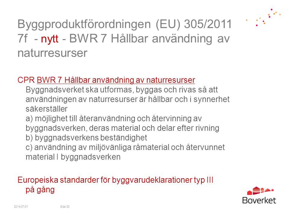 Byggproduktförordningen (EU) 305/2011 7f - nytt - BWR 7 Hållbar användning av naturresurser CPR BWR 7 Hållbar användning av naturresurser Byggnadsverk