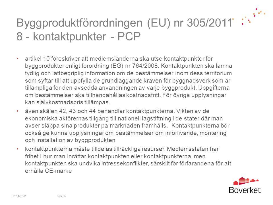 Byggproduktförordningen (EU) nr 305/2011 8 - kontaktpunkter - PCP •artikel 10 föreskriver att medlemsländerna ska utse kontaktpunkter för byggprodukte