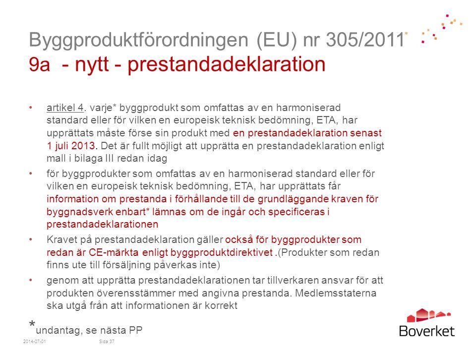 Byggproduktförordningen (EU) nr 305/2011 9a - nytt - prestandadeklaration •artikel 4. varje* byggprodukt som omfattas av en harmoniserad standard elle