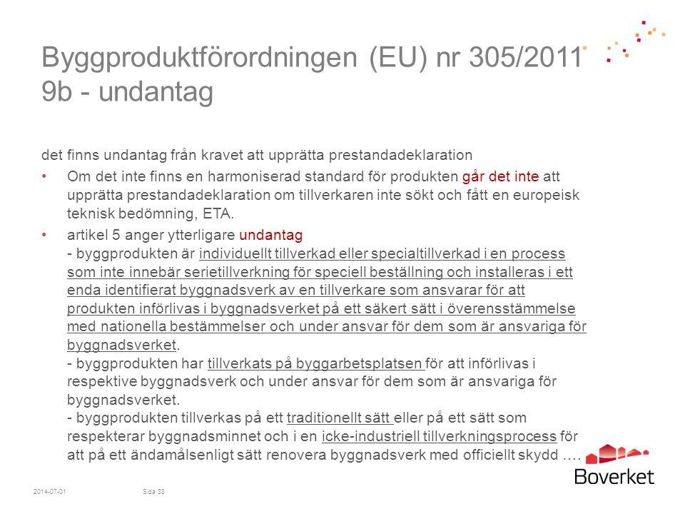 Byggproduktförordningen (EU) nr 305/2011 9b - undantag det finns undantag från kravet att upprätta prestandadeklaration •Om det inte finns en harmonis