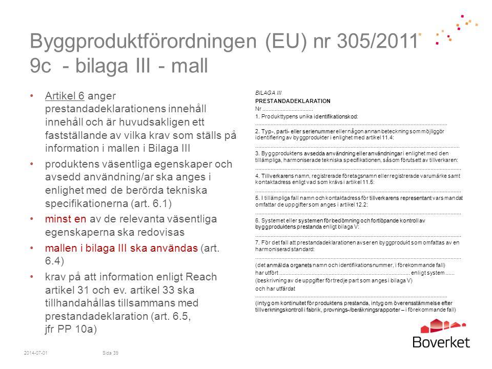 Byggproduktförordningen (EU) nr 305/2011 9c - bilaga III - mall •Artikel 6 anger prestandadeklarationens innehåll innehåll och är huvudsakligen ett fa