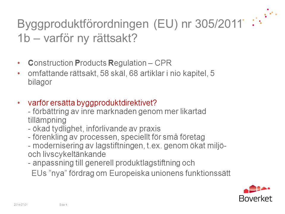 Byggproduktförordningen (EU) nr 305/2011 1b – varför ny rättsakt? •Construction Products Regulation – CPR •omfattande rättsakt, 58 skäl, 68 artiklar i