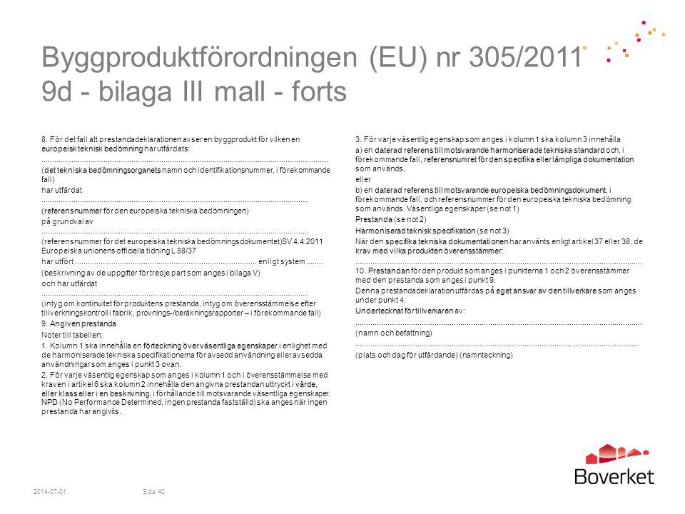 Byggproduktförordningen (EU) nr 305/2011 9d - bilaga III mall - forts europeisk teknisk bedömning 8. För det fall att prestandadeklarationen avser en