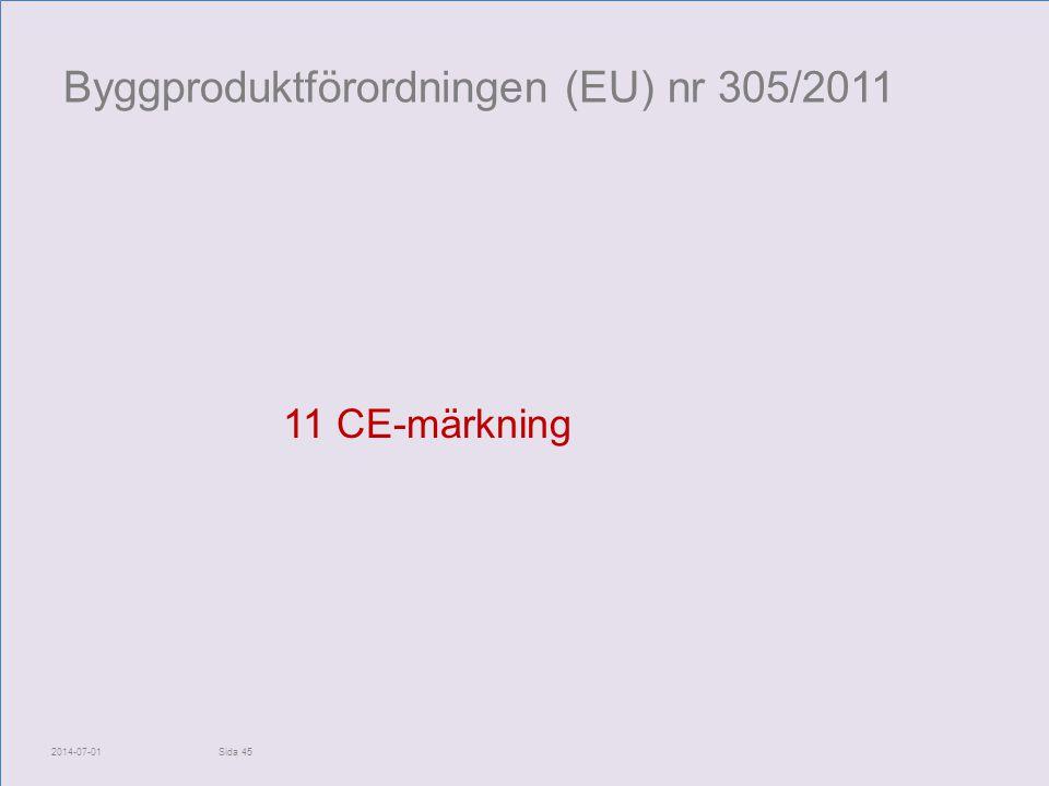 Byggproduktförordningen (EU) nr 305/2011 11 CE-märkning 2014-07-01Sida 45