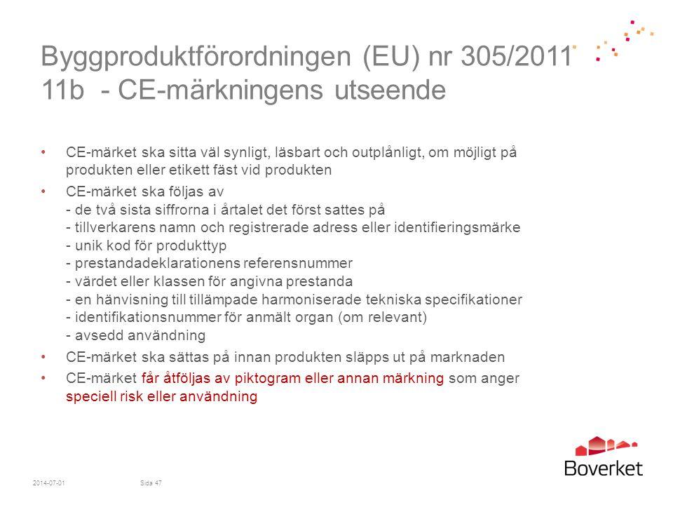 Byggproduktförordningen (EU) nr 305/2011 11b - CE-märkningens utseende •CE-märket ska sitta väl synligt, läsbart och outplånligt, om möjligt på produk