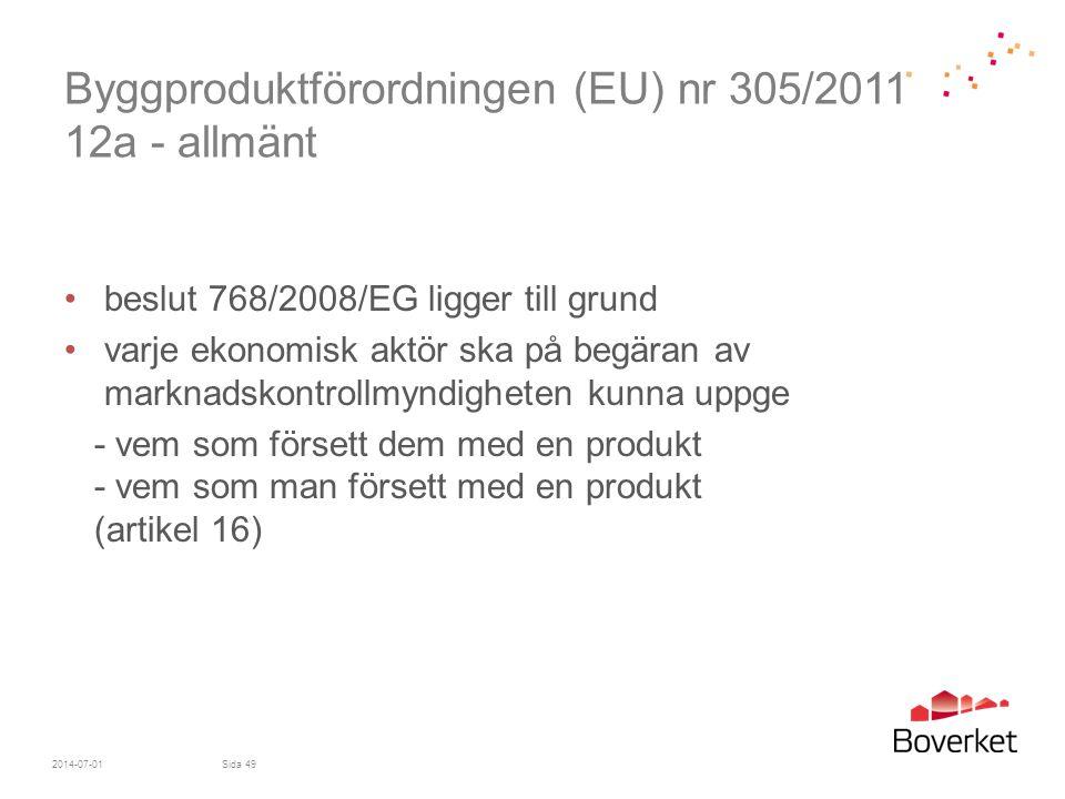 Byggproduktförordningen (EU) nr 305/2011 12a - allmänt •beslut 768/2008/EG ligger till grund •varje ekonomisk aktör ska på begäran av marknadskontroll