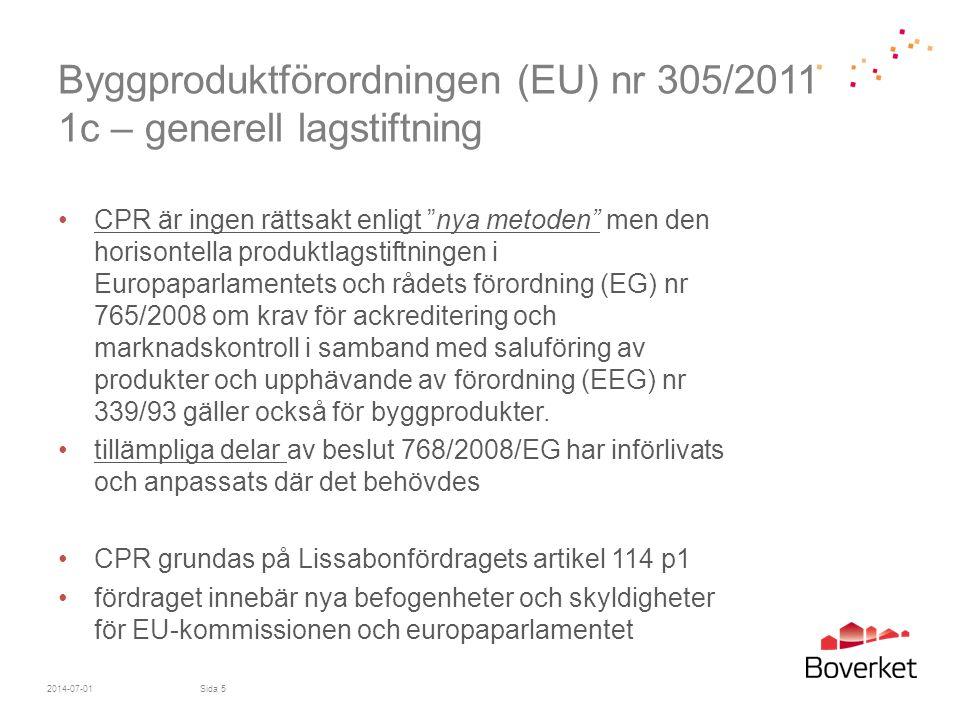 Byggproduktförordningen (EU) nr 305/2011 6c – förenklingar för produkter som inte behöver upprätta prestandadeklaration •för byggprodukter som är individuellt tillverkade eller specialtillverkade i en process som inte medför serietillverkning för en särskild beställning och installeras i ett enda identifierat byggnadsverk får tillverkaren enligt artikel 38 - byta ut prestandabedömningsdelen i det föreskrivna systemet för bedömning och fortlöpande kontroll av prestanda mot en specifik teknisk dokumentation, STD - denna STD ska styrka att produkten är i överensstämmelse med de tillämpliga kraven och att förfarandena är likvärdiga •för byggprodukter, som omfattats av system 1+ eller 1, ska ett anmält produktcertifieringsorgan kontrollera den specifika tekniska dokumentationen 2014-07-01Sida 26